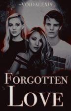 Forgotten Love by alexishutchens123