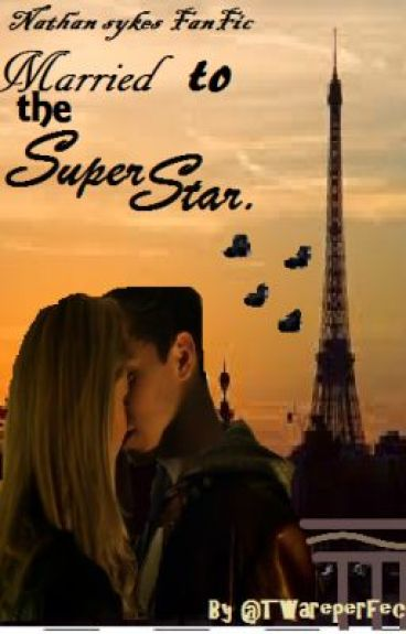 Nathan sykes fanfic: Married To The Superstar! by TWareperfectx