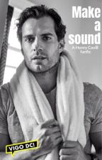 Make a sound - a Henry Cavill fanfic by vigoDc