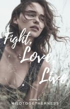 Fight, Love, Live. by mildtogetherness
