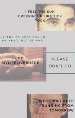 Please Don't Go (Klaine/Glee) by MyLifeLivesHere