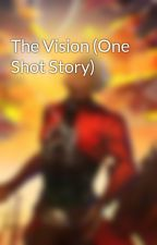 The Vision (One Shot Story) by TheWitchNextDoor