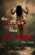 The Ghost Files Movie Screenplay by AprylBaker7