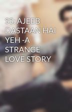 SS: AJEEB DASTAAN HAI YEH -A STRANGE LOVE STORY by RimaPal5