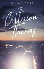 The Collision Theory by OliveEast