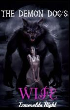 The Demon Dog's Wife: Book 2 of Royal Wives Series (On Hold) by EzmereldaNight
