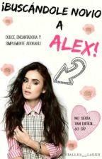 ¡Buscándole novio a Alex! by nialler__laugh