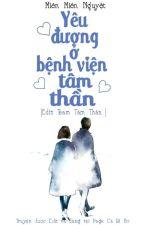 [Edit/Linh Dị] Yêu Đương Ở Bệnh Viện Tâm Thần - Miên Miên Nguyệt by caribohouse