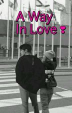 A Way in Love by bunicornrose