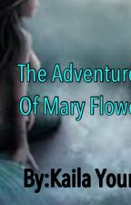 The adventures of Mary Flower by kaila8141