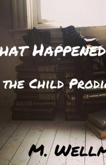 What Happened to the Child Prodigy? - J R  Bancroft - Wattpad