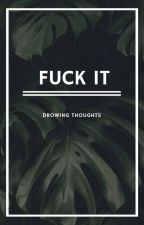 Fuck It by DrowingThoughts