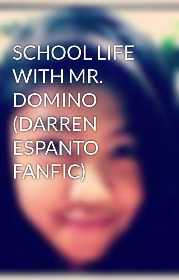 SCHOOL LIFE WITH MR. DOMINO (DARREN ESPANTO FANFIC)