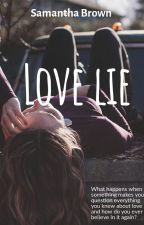 Love Lie ( COMPLETED) by SamanthaBrown475