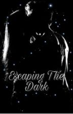 Escaping The Dark  by TheAnonymousGirl12