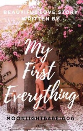 My First Everything by Moonlightbabe1606
