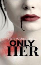 Only Her by EbonyScarlett9185