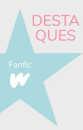 Destaques de Fanfic by FanficLP