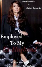 Employed To My Ex-husband (KathNiel) by 1800antifckboy