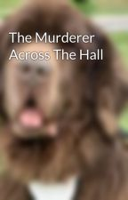The Murderer Across The Hall by It_tricky