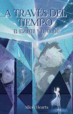 A Través Del Tiempo by AliceeHearts