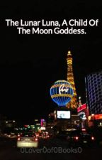 The Lunar Luna, A Child Of The Moon Goddess. by 0Lover0of0Books0