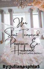Her Short Tempered Possessive Ex-husband by JulianaSophia5