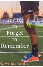 Trying to Forget to Remember © Neymar by HuskyMermaid