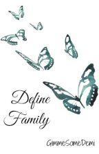 Define Family [Demi Lovato Fanfiction] by GimmeSomeDemi