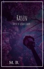 Rasen Part One: Birth of a new leader  by BlueEyeRasen