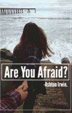 Are You Afraid?||Ashton Irwin by deericy