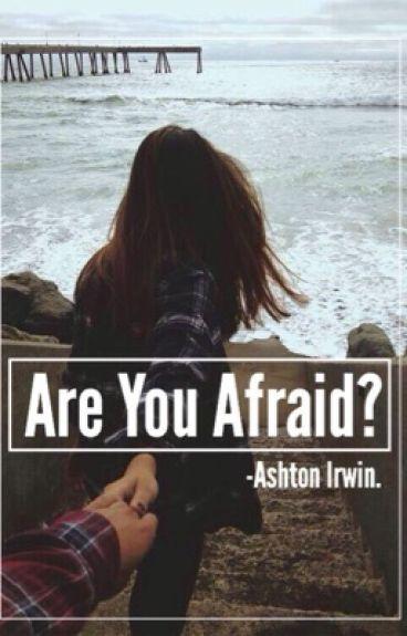 Are You Afraid?||Ashton Irwin
