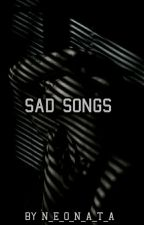Sad Songs   ✔ by Emma_is_depressed