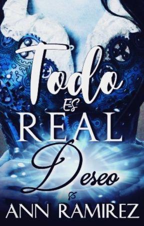 Todo es real: Deseo by AnnRamirez0ficial
