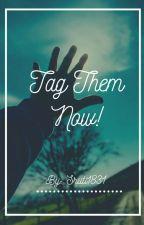Tag Them Now!!! by Sruti1831