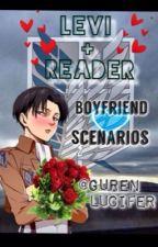 Levi x Reader [Boyfriend Scenarios] by GurenLucifer