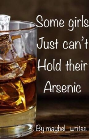 Some girls just can't hold there arsenic  by maybell_writes
