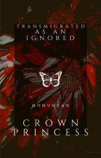 Transmigrated as an Ignored Crown Princess by Mumunyan