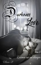 Darkness Love. Tome 3 by MlleNDreams