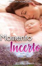 Momento Incerto (Completo) by SarahMoreira5