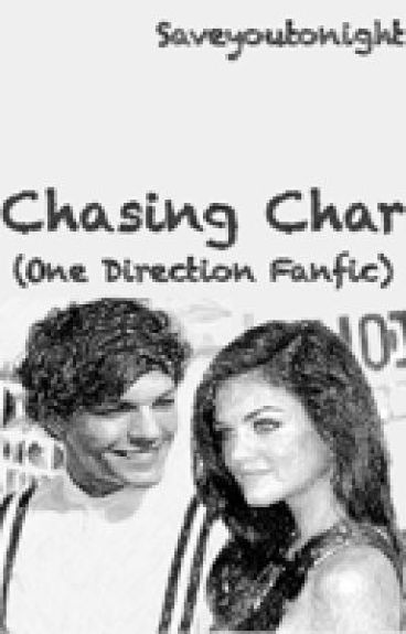 Chasing Char<3 (One Direction/Louis Tomlinson Fan-Fiction) by saveyoutonight