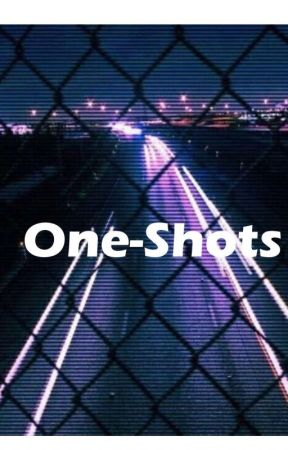 One-Shots  by SnazzyWannaBeAuthor
