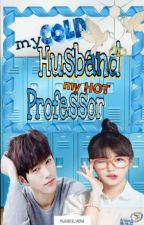My Cold Husband, My Hot Professor [On-Going] by vhreinnawrites
