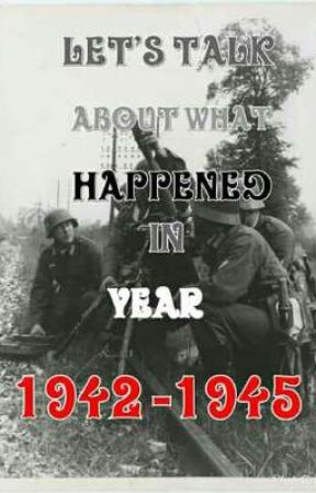 LET'S TALK ABOUT WHAT HAPPENED IN YEAR 1942-1945 by mornightsaver