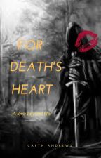 FOR DEATH'S HEART by CaptainAndrews