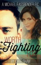 Worth Fighting For (A Michael Fassbender Fic) by Bluebell84