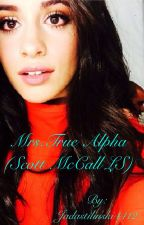 Mrs.True Alpha {Scott McCall} {ON HOLD till December} by Mrs--Malik--24