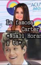 La famosa ____ Carter * Niall Horan y tu* by cindyainhoa