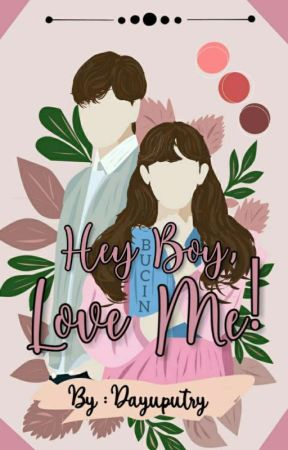 [SS1] _ HEY BOY, LOVE ME! - COMPLETED by Dayuputry