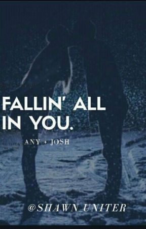 Fallin' all in you // Any & Josh by kth_utted